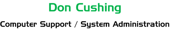 Don Cushing COmputer Support / System Administration